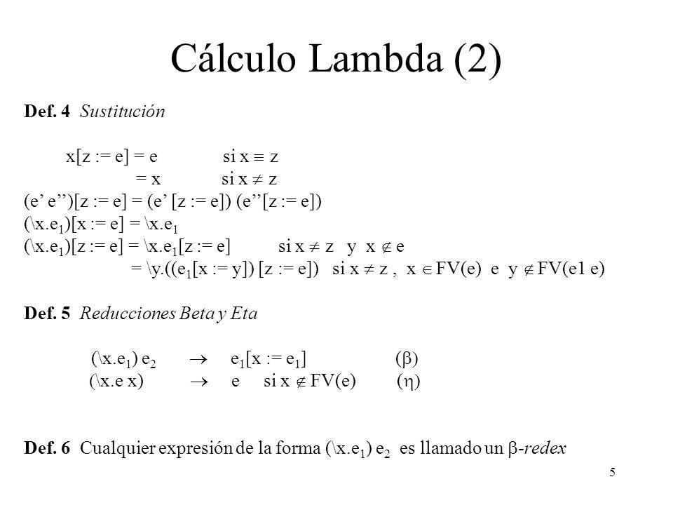 Cálculo Lambda (2) Def. 4 Sustitución x[z := e] = e si x º z